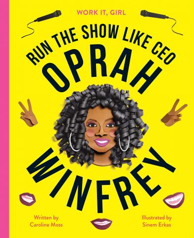 Run the show like a CEO: Oprah Winfrey – Work it, Girl by Caroline Moss